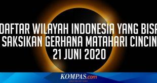 INFOGRAFIK: Daftar Wilayah Indonesia yang Bisa Saksikan Gerhana Matahari Cincin 21 Juni 2020 – Kompas.com – KOMPAS.com