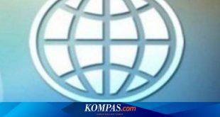 """Selain Indonesia, Ada 6 Negara Lain yang Naik """"Kelas"""" Menurut Bank Dunia – Kompas.com – KOMPAS.com"""